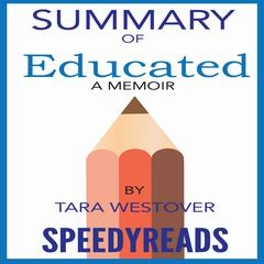 Summary of Educated: A Memoir by Tara Westover: Finish Entire Book in 15 Minutes by SpeedyReads  audiobook