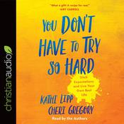 You Don't Have to Try So Hard by  Kathi Lipp audiobook