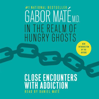 In the Realm of Hungry Ghosts by Gabor Maté audiobook