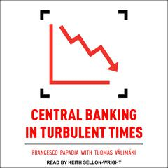 Central Banking in Turbulent Times  by Francesco Papadia audiobook