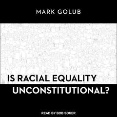 Is Racial Equality Unconstitutional? by Mark Golub audiobook