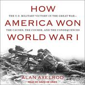 How America Won World War I by  Alan Axelrod audiobook