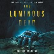 The Luminous Dead by  Caitlin Starling audiobook