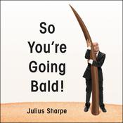 So You're Going Bald! by  Julius Sharpe audiobook