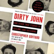 Dirty John and Other True Stories of Outlaws and Outsiders by  Chris Goffard audiobook