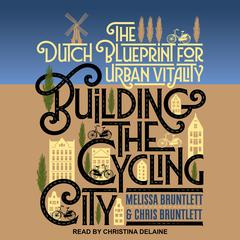 Building the Cycling City by Chris Bruntlett audiobook