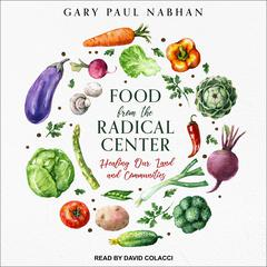 Food from the Radical Center by Gary Paul Nabhan audiobook