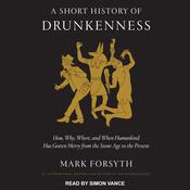 A Short History of Drunkenness by  Mark Forsyth audiobook