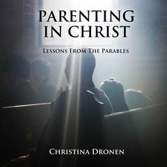 Parenting in Christ by Christina Dronen audiobook