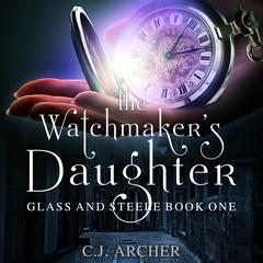 The Watchmaker's Daughter by C. J. Archer audiobook