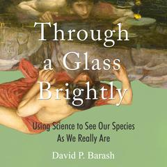 Through a Glass Brightly by David P. Barash audiobook