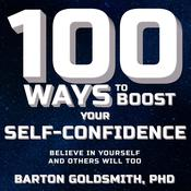 100 Ways to Boost Your Self-Confidence by  Barton Goldsmith PhD audiobook