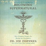 Becoming Supernatural: How Common People Are Doing The Uncommon by  Dr. Joe Dispenza audiobook