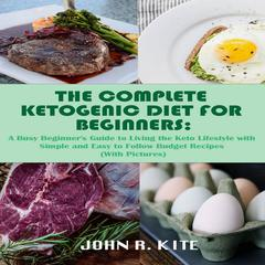 The Complete Ketogenic Diet for Beginners by John R. Kite audiobook