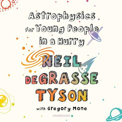 Astrophysics for Young People in a Hurry by Neil deGrasse Tyson audiobook