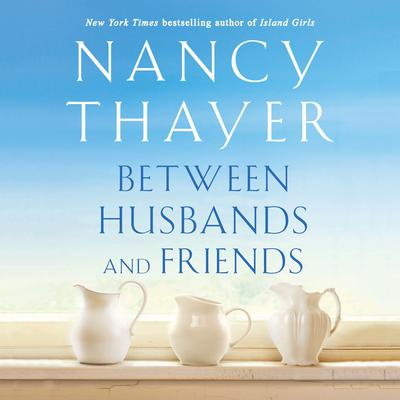 Between Husbands and Friends by Nancy Thayer audiobook