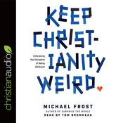 Keep Christianity Weird by  Michael Frost audiobook
