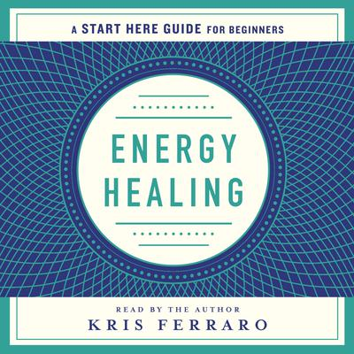Energy Healing by Kris Ferraro audiobook