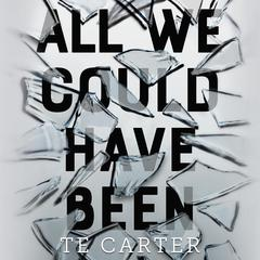 All We Could Have Been by TE Carter audiobook