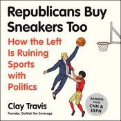 Republicans Buy Sneakers Too by  Clay Travis audiobook