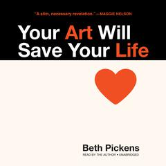 Your Art Will Save Your Life by Beth Pickens audiobook