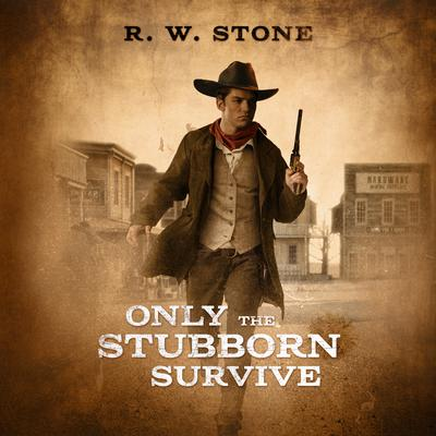 Only the Stubborn Survive  by R. W. Stone audiobook