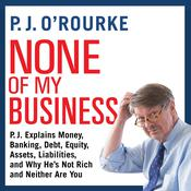 None of My Business by  P. J. O'Rourke audiobook