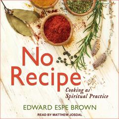 No Recipe by Edward Espe Brown audiobook