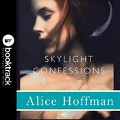 Skylight Confessions: A Novel by  Alice Hoffman audiobook
