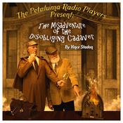The Petaluma Radio Players Present: The Misadventure of the Disobliging Cadaver by  Vince Stadon audiobook