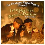 The Petaluma Radio Players Present: The Misadventure of the Disgruntled Physician by  Vince Stadon audiobook