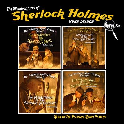 The Petaluma Radio Players Present: The Misadventures of Sherlock Holmes, Boxed Set by Vince Stadon audiobook