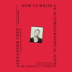How to Write an Autobiographical Novel by Alexander  Chee audiobook