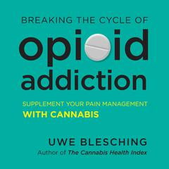Breaking the Cycle of Opioid Addiction by Uwe Blesching audiobook