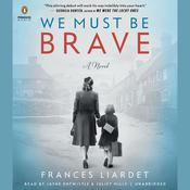 We Must Be Brave by  Frances Liardet audiobook