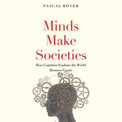 Minds Make Societies by Pascal Boyer audiobook