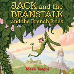 Jack and the Beanstalk and the French Fries by Mark Teague audiobook