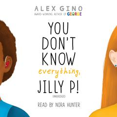 You Don't Know Everything, Jilly P! by Alex Gino audiobook