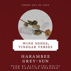 Wine Songs, Vinegar Verses by Harambee K. Grey-Sun audiobook