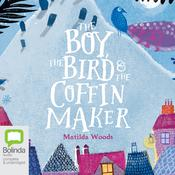 The Boy, the Bird, and the Coffin Maker by  Matilda Woods audiobook