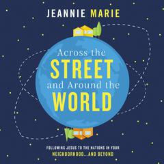 Across the Street and around the World by Jeannie Marie audiobook