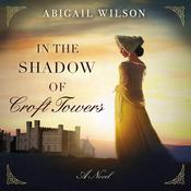 In the Shadow of Croft Towers by  Abigail Wilson audiobook
