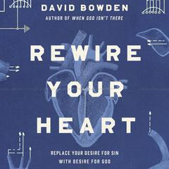 Rewire Your Heart by David Bowden audiobook