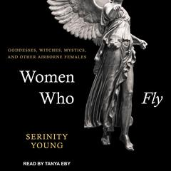 Women Who Fly by Serininty Young audiobook