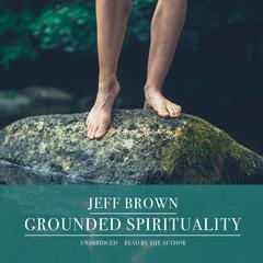 Grounded Spirituality by Jeff Brown audiobook