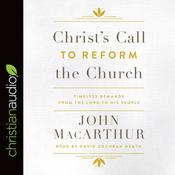 Christ's Call to Reform the Church by  John F. MacArthur audiobook