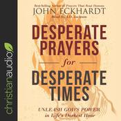 Desperate Prayers for Desperate Times by  John Eckhardt audiobook