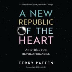 A New Republic of the Heart by Terry Patten audiobook