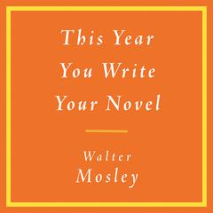 This Year You Write Your Novel by Walter Mosley audiobook