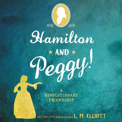 Hamilton and Peggy! by L. M. Elliott audiobook